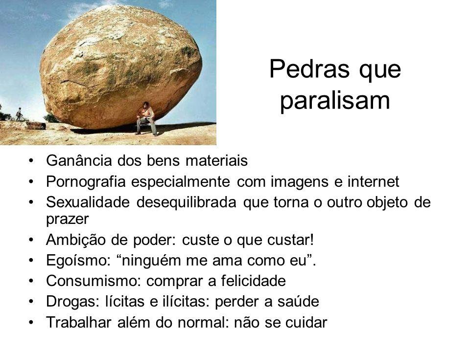 Pedras que paralisam Ganância dos bens materiais