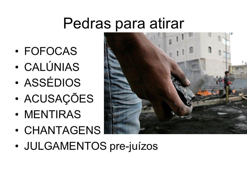 Pedras para atirar FOFOCAS CALÚNIAS ASSÉDIOS ACUSAÇÕES MENTIRAS
