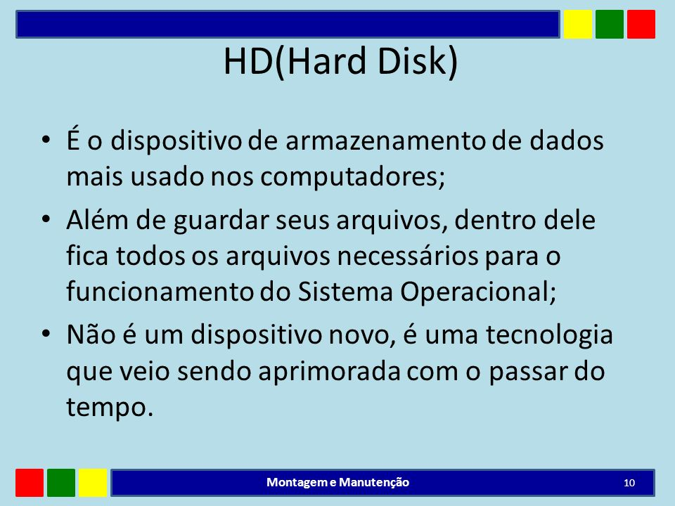 HD(Hard Disk) É o dispositivo de armazenamento de dados mais usado nos computadores;