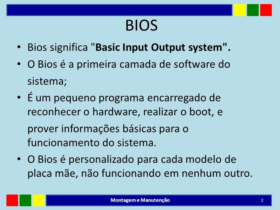 BIOS Bios significa Basic Input Output system .