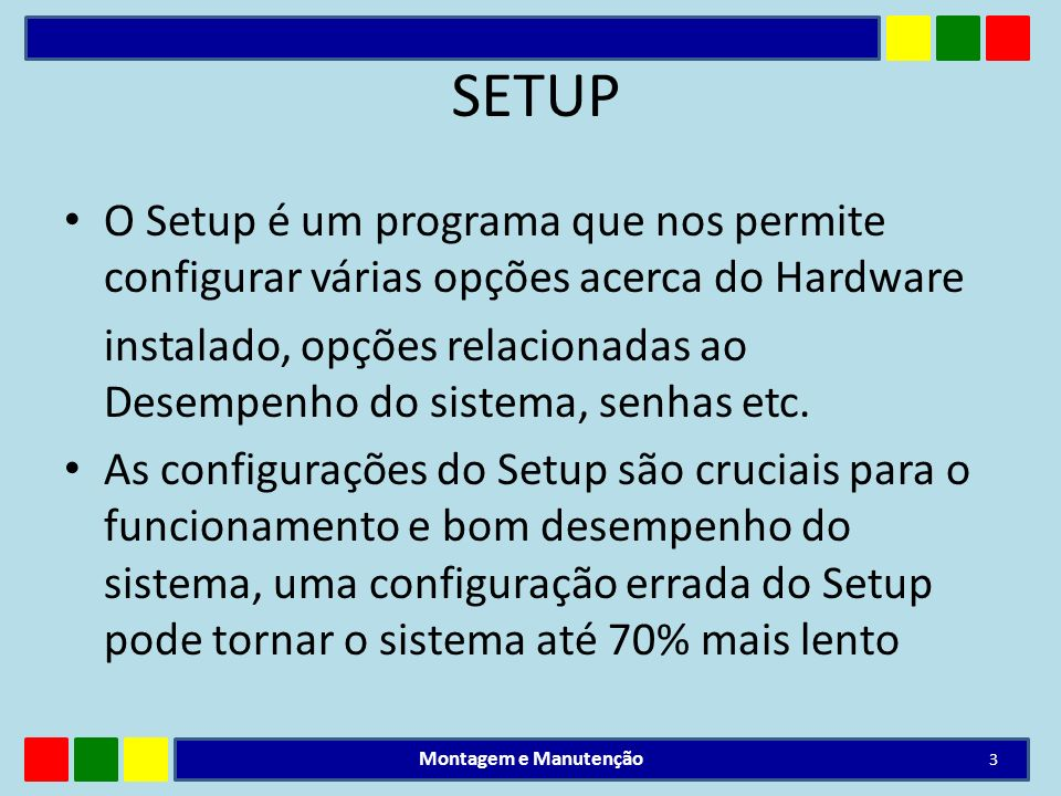 SETUP O Setup é um programa que nos permite configurar várias opções acerca do Hardware.