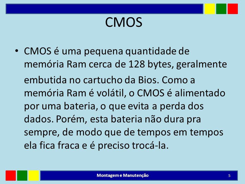 CMOS CMOS é uma pequena quantidade de memória Ram cerca de 128 bytes, geralmente.