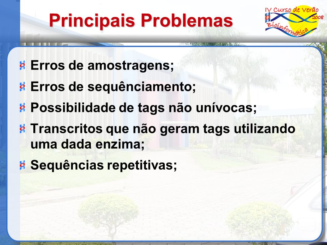 Principais Problemas Erros de amostragens; Erros de sequênciamento;