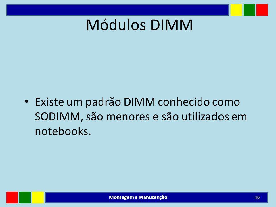 Módulos DIMM Existe um padrão DIMM conhecido como SODIMM, são menores e são utilizados em notebooks.
