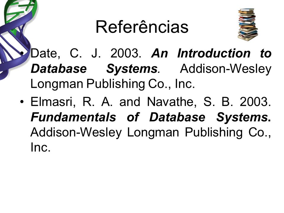 Referências Date, C. J. 2003. An Introduction to Database Systems. Addison-Wesley Longman Publishing Co., Inc.
