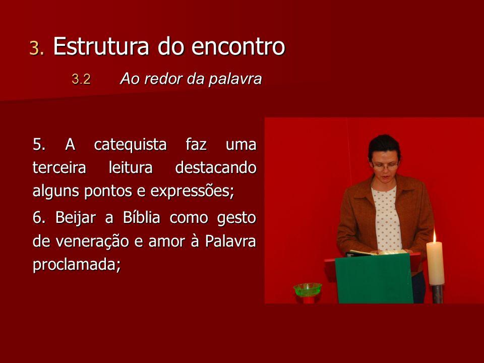 3. Estrutura do encontro 3.2 Ao redor da palavra. 5. A catequista faz uma terceira leitura destacando alguns pontos e expressões;