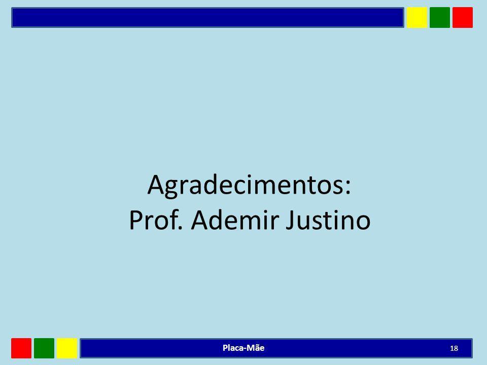 Agradecimentos: Prof. Ademir Justino