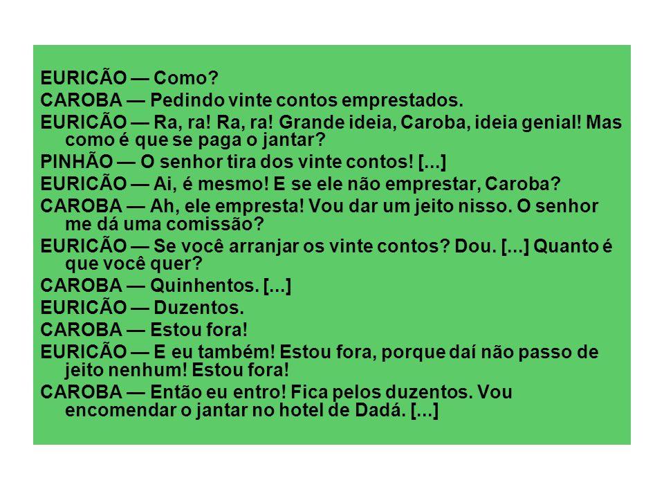 EURICÃO — Como CAROBA — Pedindo vinte contos emprestados.