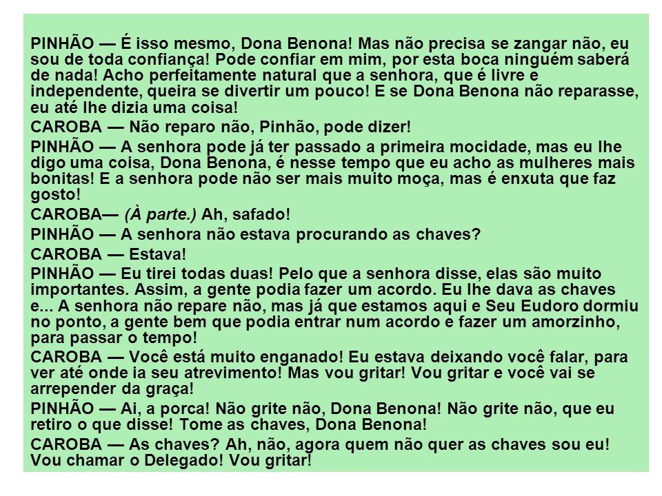 PINHÃO — É isso mesmo, Dona Benona