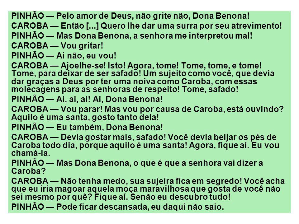 PINHÃO — Pelo amor de Deus, não grite não, Dona Benona!