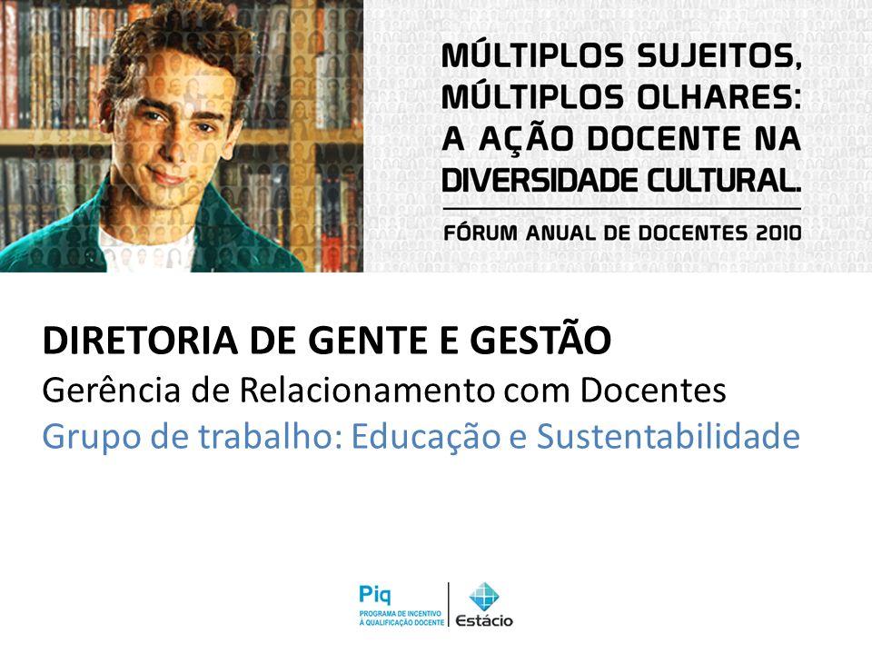 DIRETORIA DE GENTE E GESTÃO Gerência de Relacionamento com Docentes Grupo de trabalho: Educação e Sustentabilidade