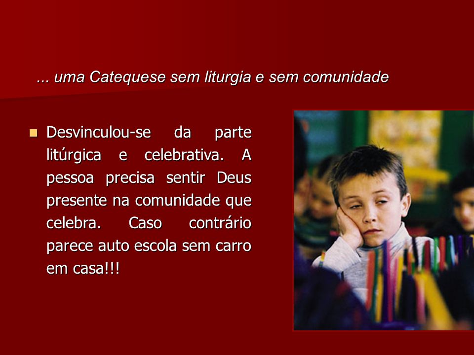 ... uma Catequese sem liturgia e sem comunidade