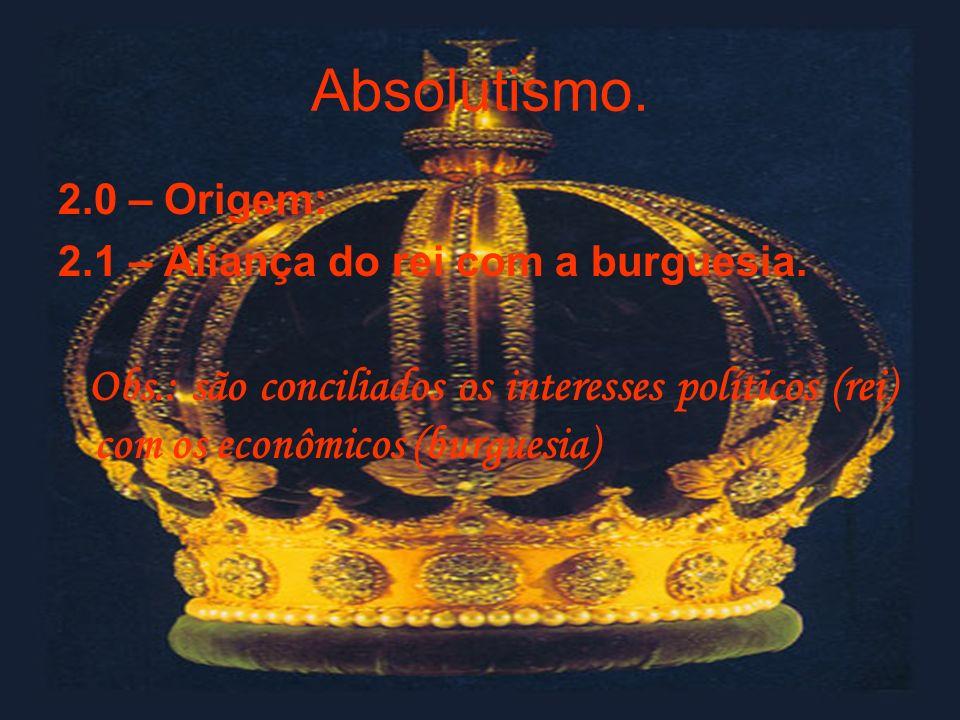 Absolutismo. 2.0 – Origem: 2.1 – Aliança do rei com a burguesia.