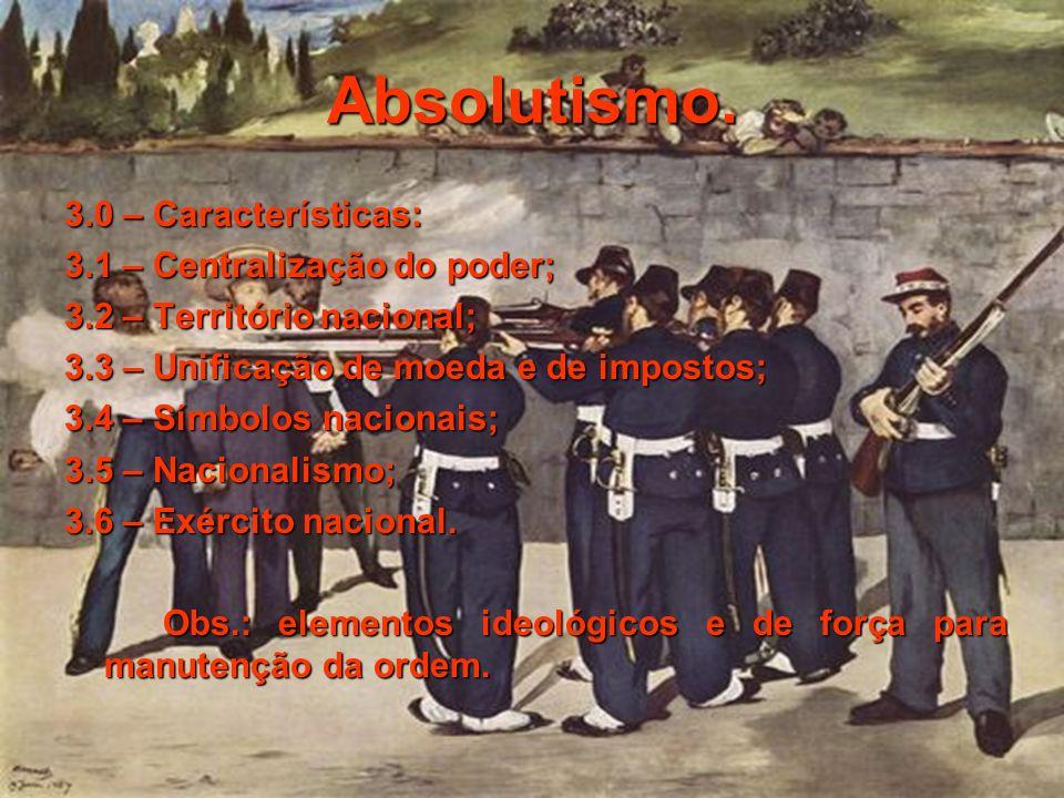 Absolutismo. 3.0 – Características: 3.1 – Centralização do poder;