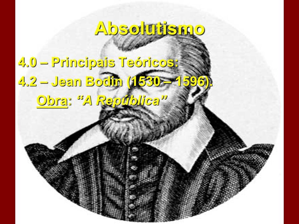 Absolutismo 4.0 – Principais Teóricos: 4.2 – Jean Bodin (1530 – 1596).