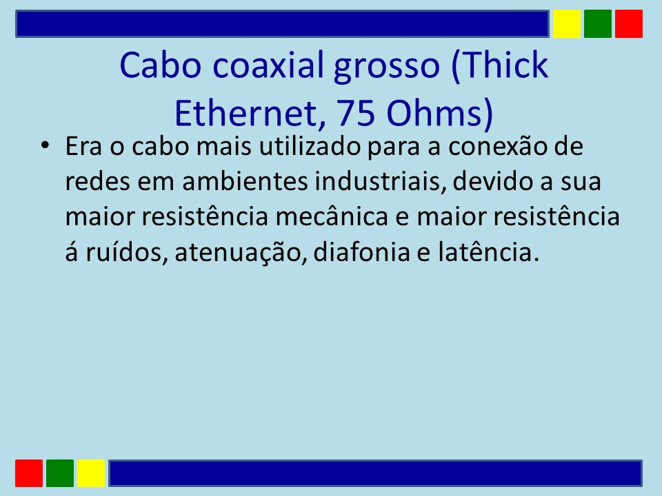 Cabo coaxial grosso (Thick Ethernet, 75 Ohms)