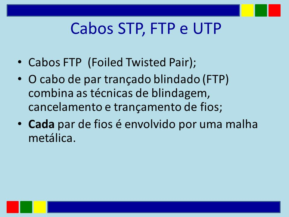 Cabos STP, FTP e UTP Cabos FTP (Foiled Twisted Pair);