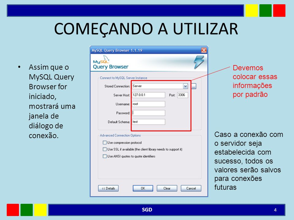COMEÇANDO A UTILIZAR Assim que o MySQL Query Browser for iniciado, mostrará uma janela de diálogo de conexão.