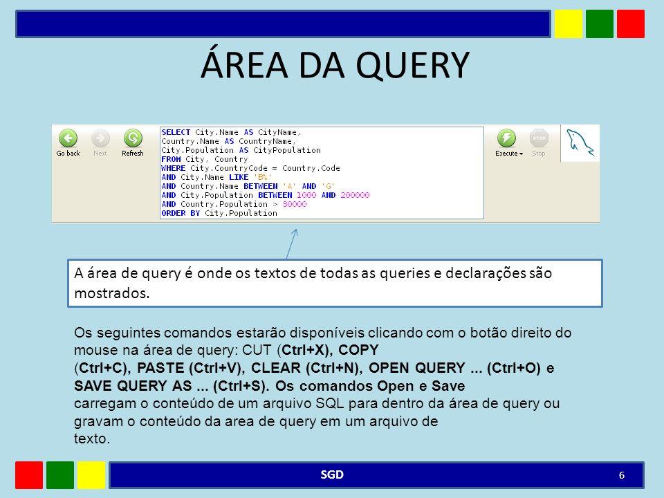 ÁREA DA QUERY A área de query é onde os textos de todas as queries e declarações são mostrados.