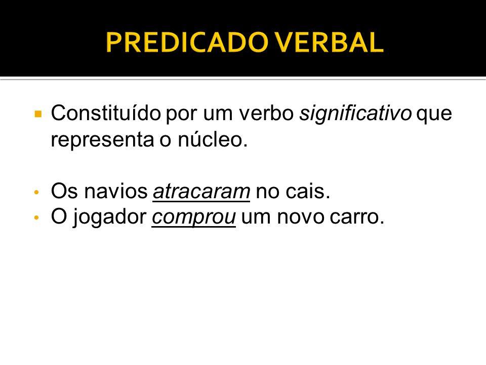 PREDICADO VERBAL Constituído por um verbo significativo que representa o núcleo. Os navios atracaram no cais.