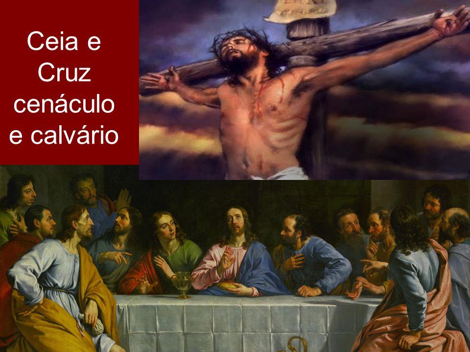Ceia e Cruz cenáculo e calvário