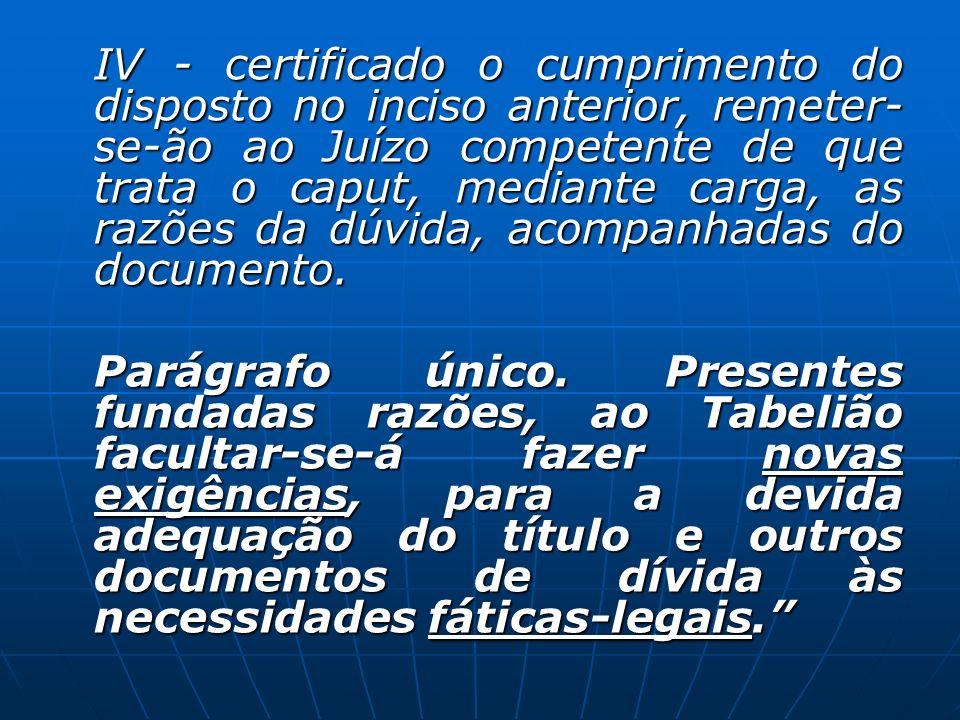 IV - certificado o cumprimento do disposto no inciso anterior, remeter-se-ão ao Juízo competente de que trata o caput, mediante carga, as razões da dúvida, acompanhadas do documento.