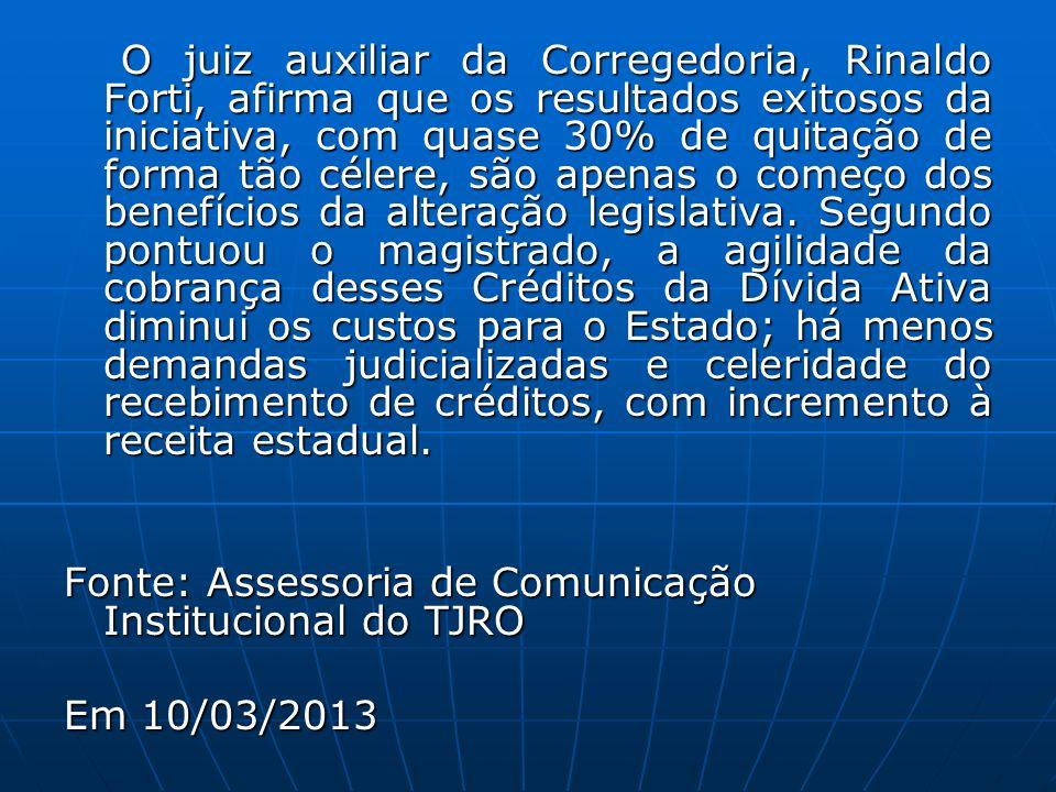 O juiz auxiliar da Corregedoria, Rinaldo Forti, afirma que os resultados exitosos da iniciativa, com quase 30% de quitação de forma tão célere, são apenas o começo dos benefícios da alteração legislativa.