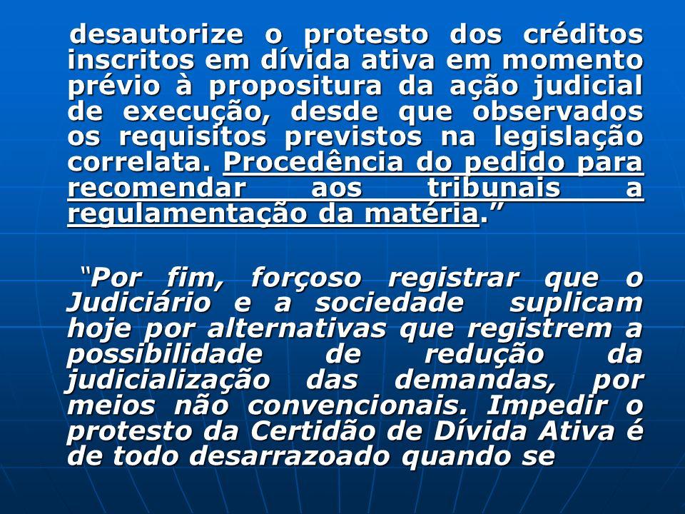 desautorize o protesto dos créditos inscritos em dívida ativa em momento prévio à propositura da ação judicial de execução, desde que observados os requisitos previstos na legislação correlata.