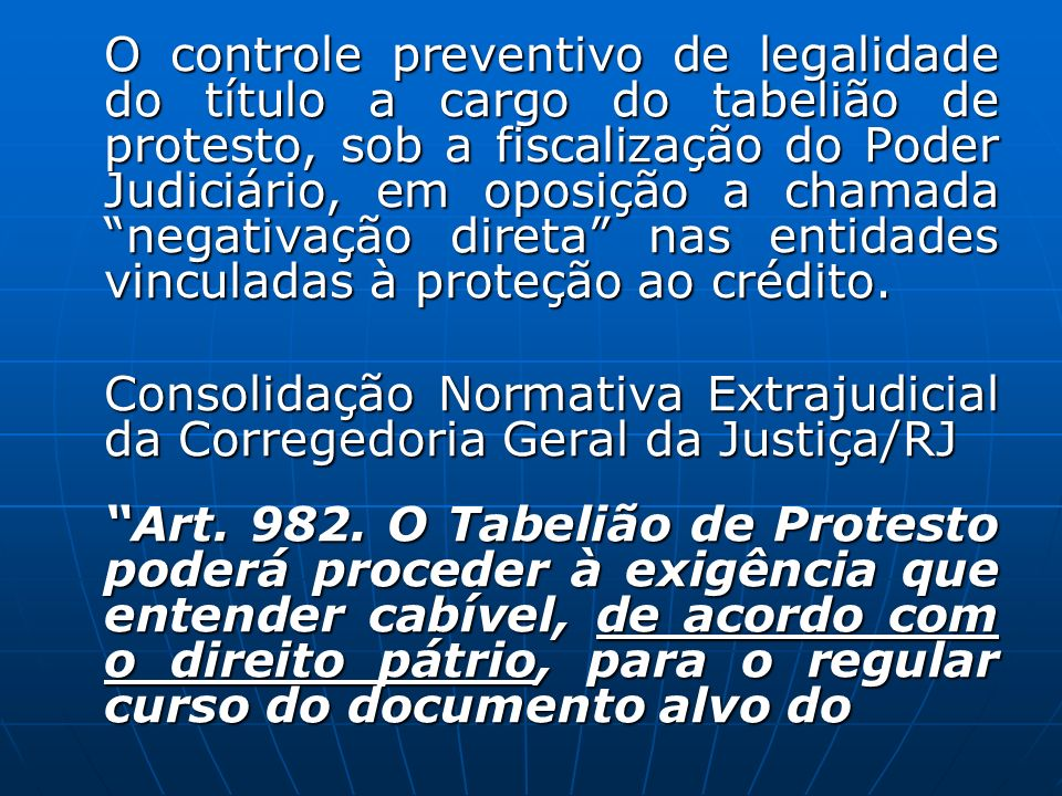 O controle preventivo de legalidade do título a cargo do tabelião de protesto, sob a fiscalização do Poder Judiciário, em oposição a chamada negativação direta nas entidades vinculadas à proteção ao crédito.