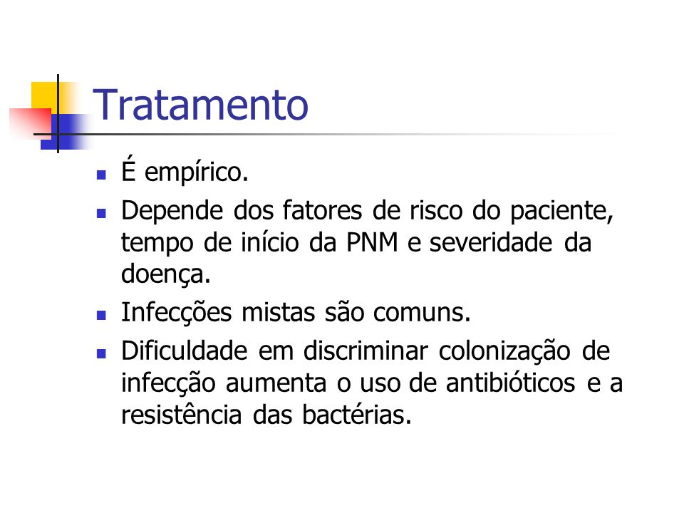 TratamentoÉ empírico. Depende dos fatores de risco do paciente, tempo de início da PNM e severidade da doença.