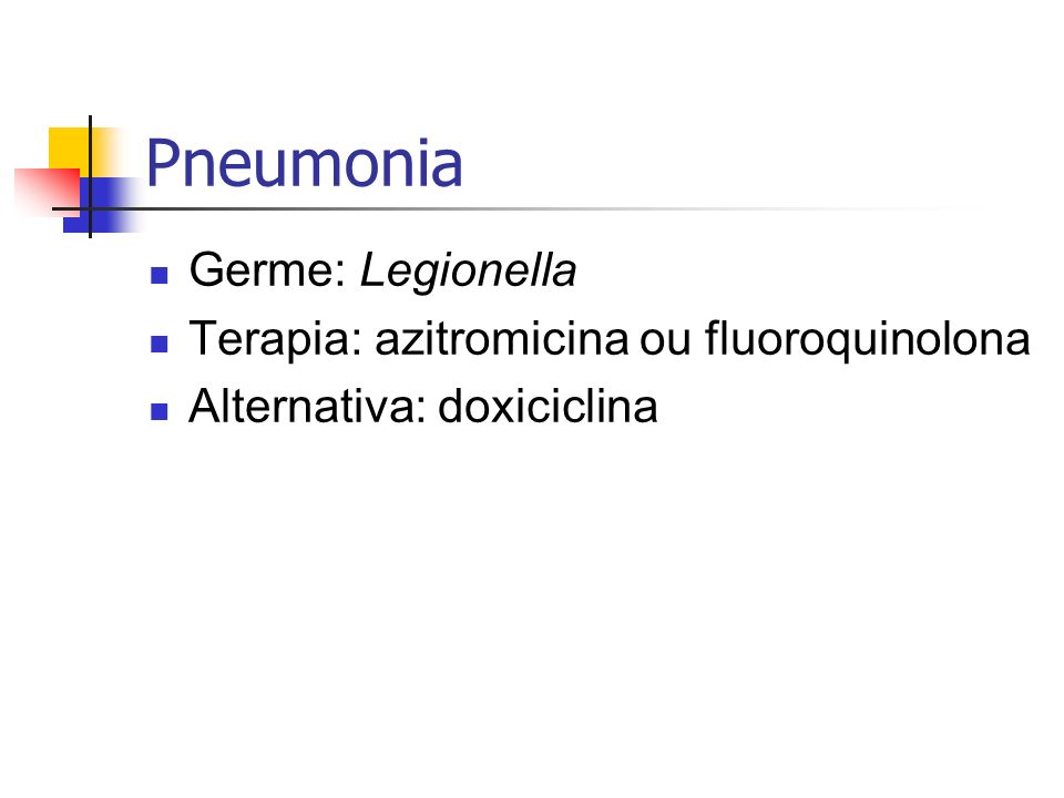 Pneumonia Germe: Legionella Terapia: azitromicina ou fluoroquinolona