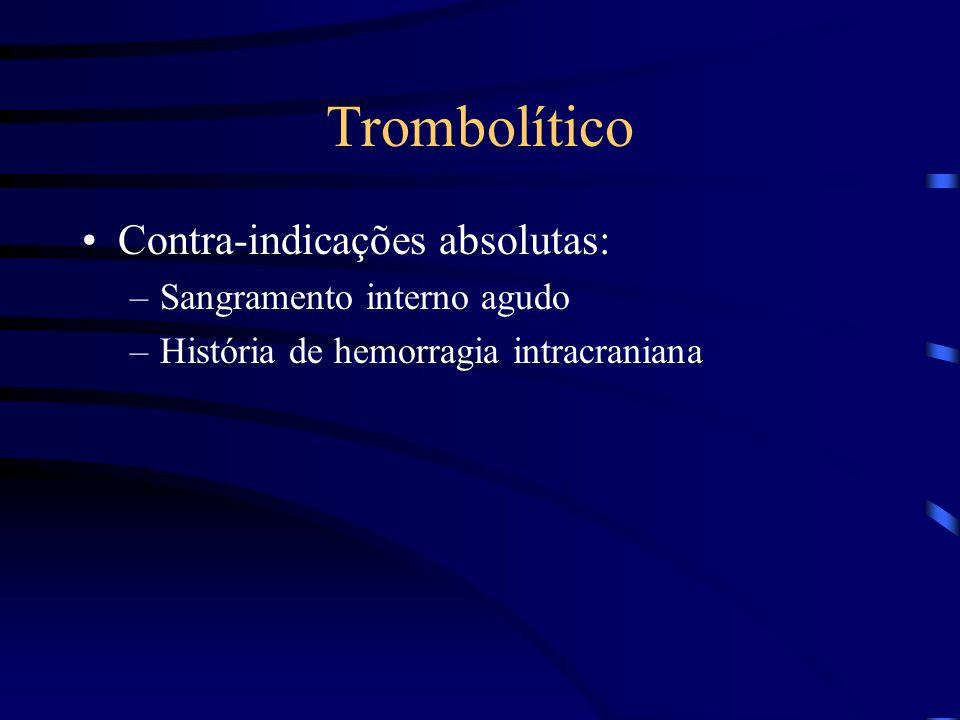 Trombolítico Contra-indicações absolutas: Sangramento interno agudo