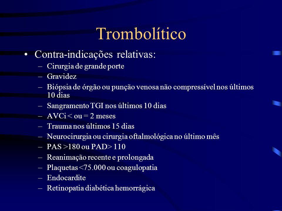 Trombolítico Contra-indicações relativas: Cirurgia de grande porte