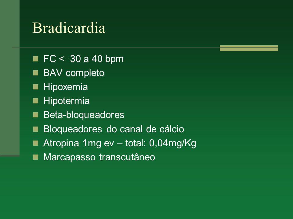 Bradicardia FC < 30 a 40 bpm BAV completo Hipoxemia Hipotermia