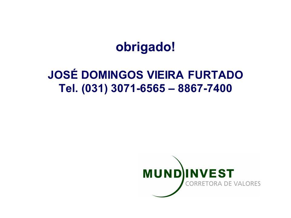 obrigado! JOSÉ DOMINGOS VIEIRA FURTADO Tel. (031) 3071-6565 – 8867-7400