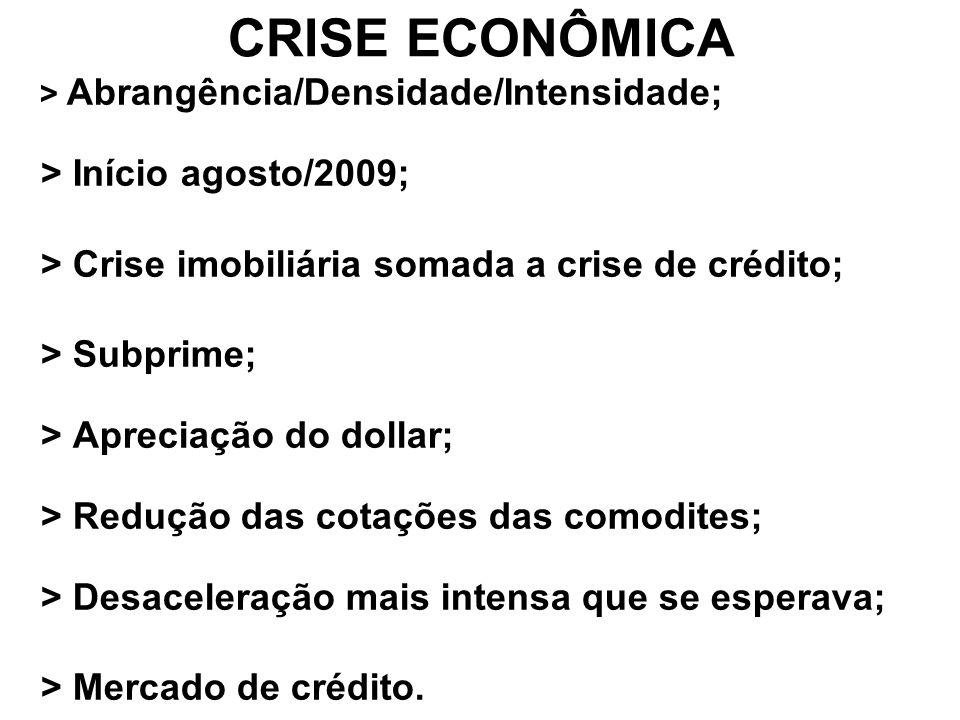 CRISE ECONÔMICA > Início agosto/2009;