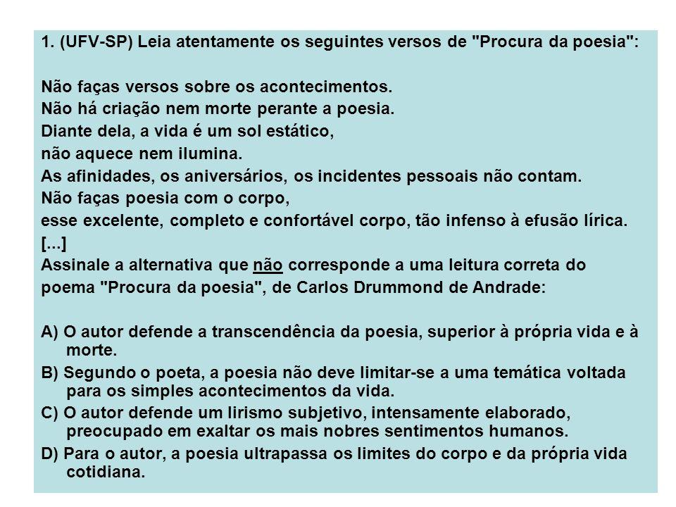 1. (UFV-SP) Leia atentamente os seguintes versos de Procura da poesia :