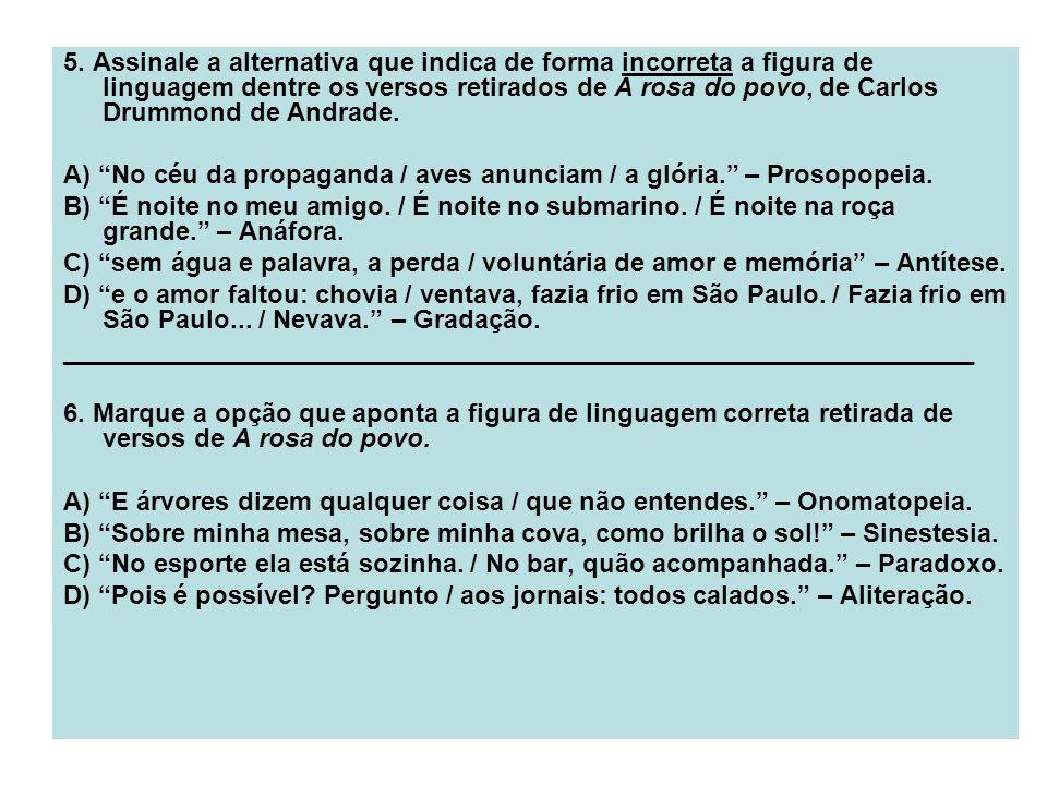 5. Assinale a alternativa que indica de forma incorreta a figura de linguagem dentre os versos retirados de A rosa do povo, de Carlos Drummond de Andrade.