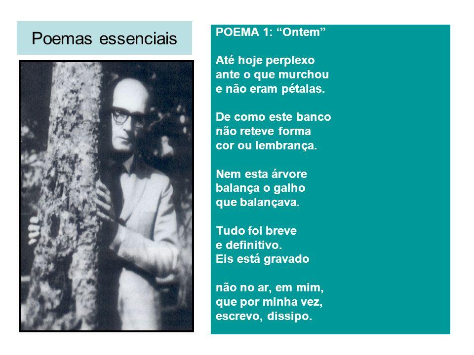 Poemas essenciais POEMA 1: Ontem Até hoje perplexo