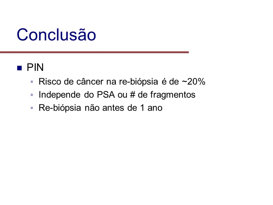 Conclusão PIN Risco de câncer na re-biópsia é de ~20%
