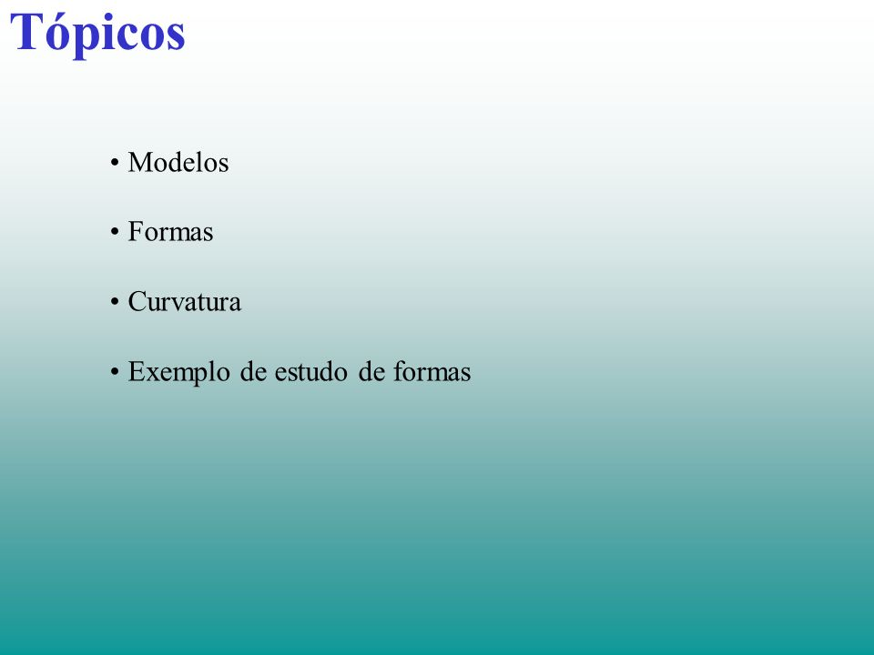 Tópicos Modelos Formas Curvatura Exemplo de estudo de formas