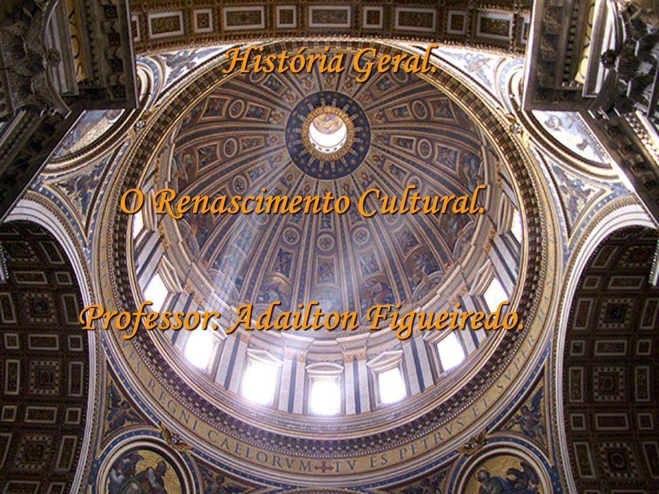 O Renascimento Cultural. Professor: Adailton Figueiredo.