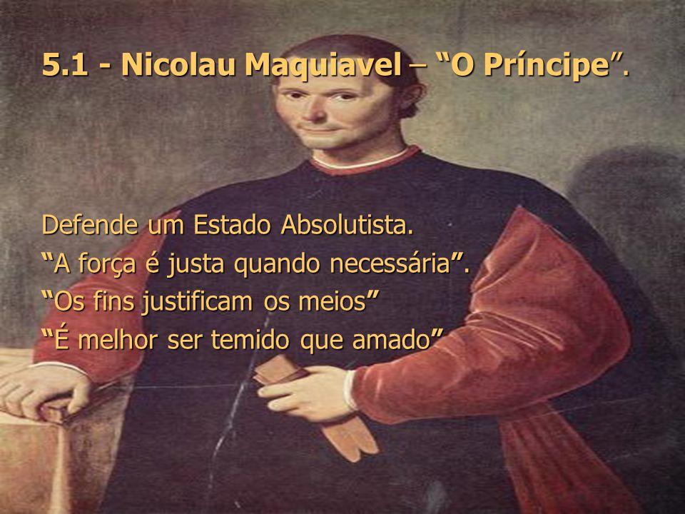 5.1 - Nicolau Maquiavel – O Príncipe .