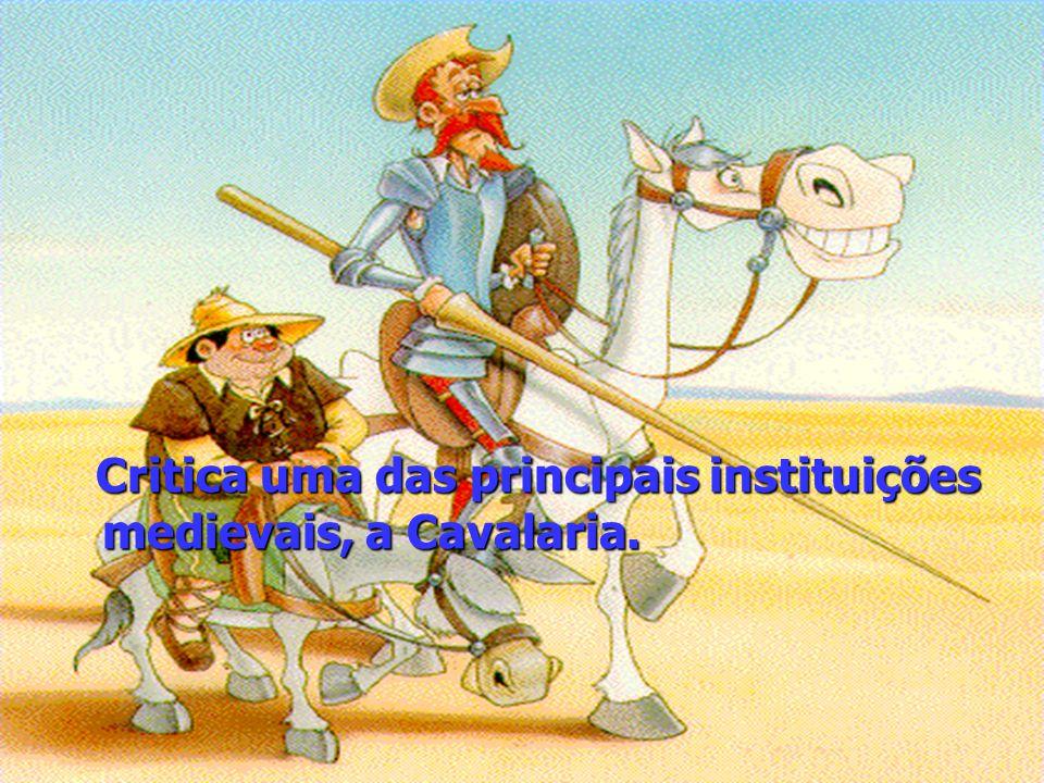 Critica uma das principais instituições medievais, a Cavalaria.