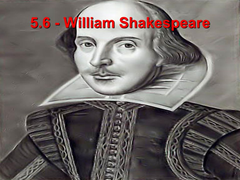 5.6 - William Shakespeare