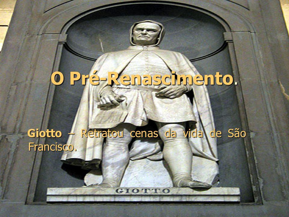 O Pré-Renascimento. Giotto – Retratou cenas da vida de São Francisco.