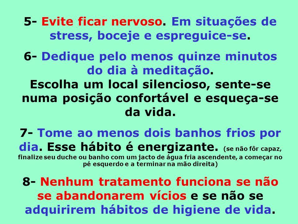 6- Dedique pelo menos quinze minutos do dia à meditação.