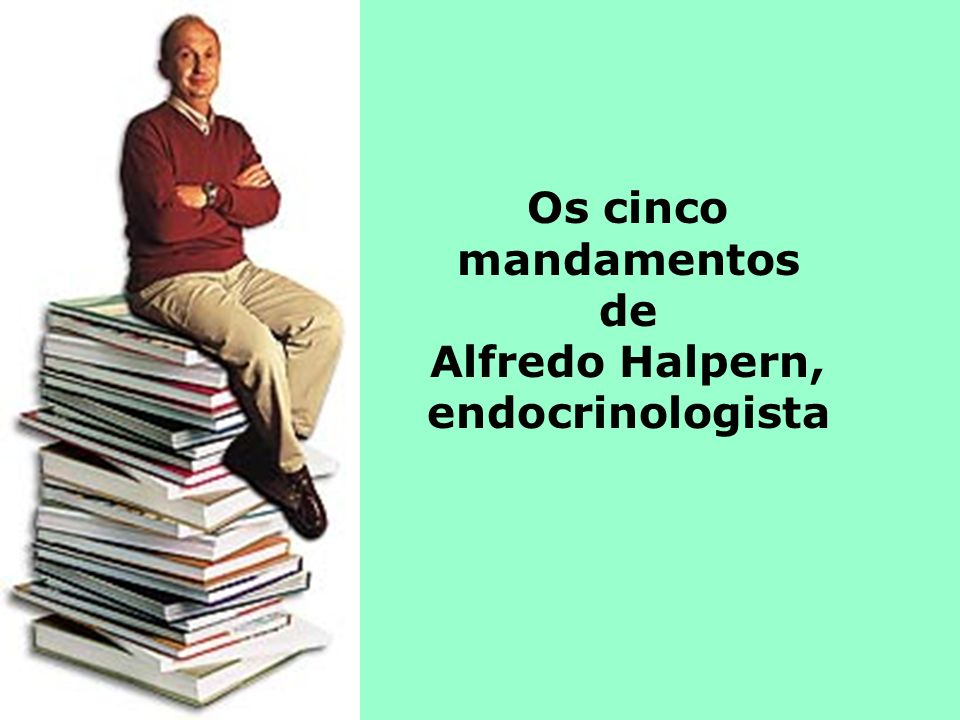 Os cinco mandamentos de Alfredo Halpern, endocrinologista