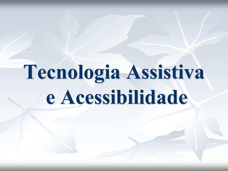 Tecnologia Assistiva e Acessibilidade