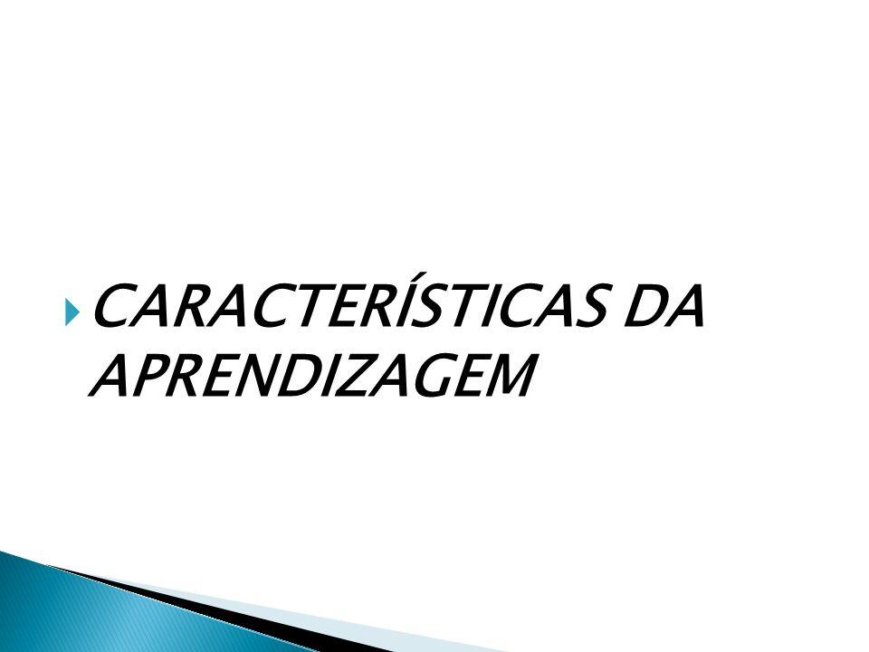 CARACTERÍSTICAS DA APRENDIZAGEM